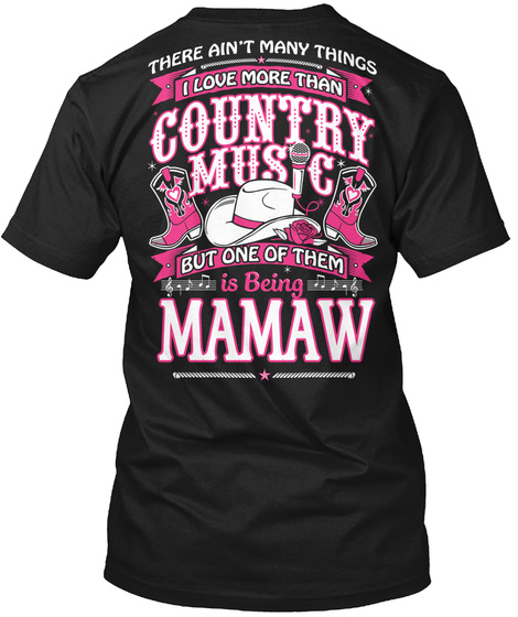 There Ain't Many Things I Love More Than Country Music But One Of Them Is Being Mamaw Black T-Shirt Back