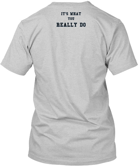 It's What You Really Do Light Steel T-Shirt Back