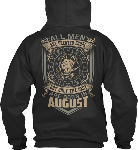 All Men Are Created Equal But Only The Best Are Born In August Jet Black T-Shirt Back