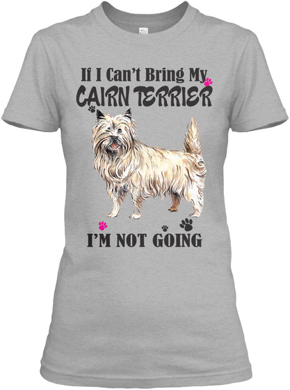 If I Can't Bring My Cairn Terrier I'm Not Going Sport Grey T-Shirt Front