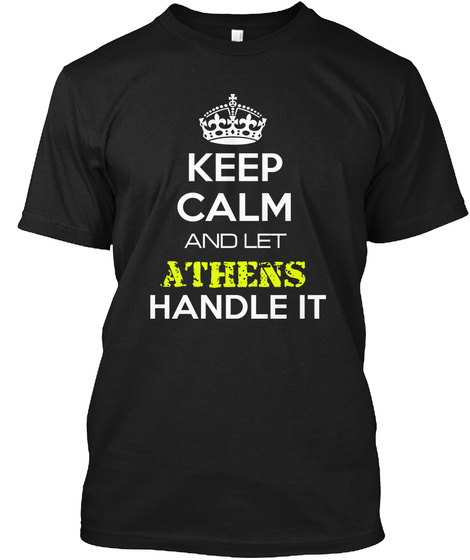 Keep Calm And Let Athens Handle It Black T-Shirt Front
