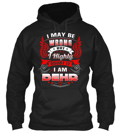 I May Be Wrong But I Highly Doubt It I Am Behr Black T-Shirt Front