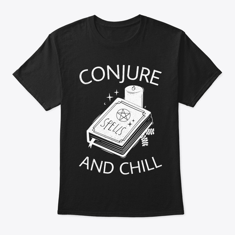 Conjure And Chill Black T-Shirt Front