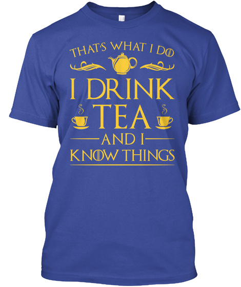 That's What I Do I Drink Tea And I Know Things Deep Royal T-Shirt Front