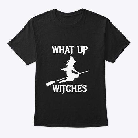 Witch Halloween T Shirt What Up Witches Black T-Shirt Front