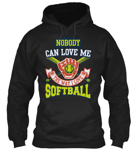 Nobody Can Love Me The Way I Love Softball Black Sweatshirt Front