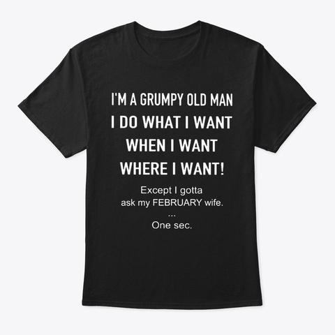 I'm A Grumpy Old Man February Shirt Black T-Shirt Front