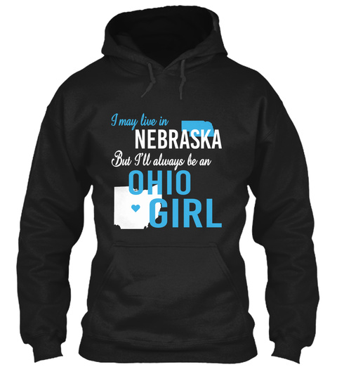 I May Live In Nebraska But Always Be An Ohio Girl  Black T-Shirt Front