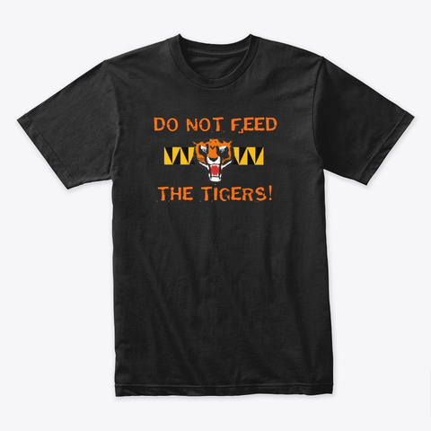 `do Not Feed The Tigers!` T Shirt1 Black T-Shirt Front