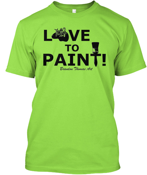 Love To Paint! Brandon Thomas Art Lime T-Shirt Front