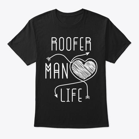 Roofer Man Life Shirt Black T-Shirt Front