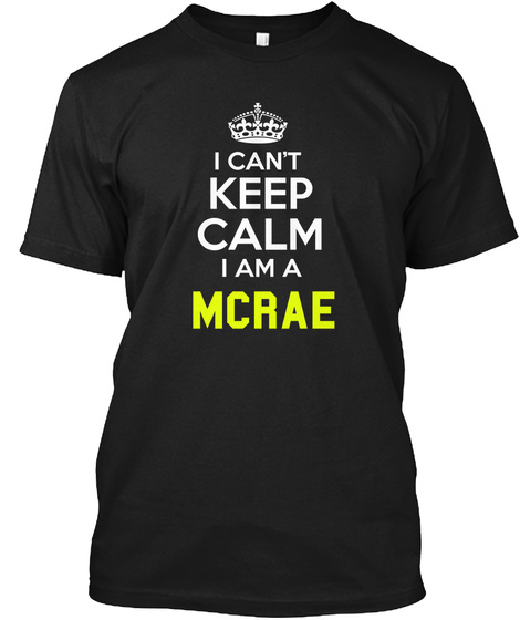 I Can't Keep Calm I Am A Mcrae Black T-Shirt Front