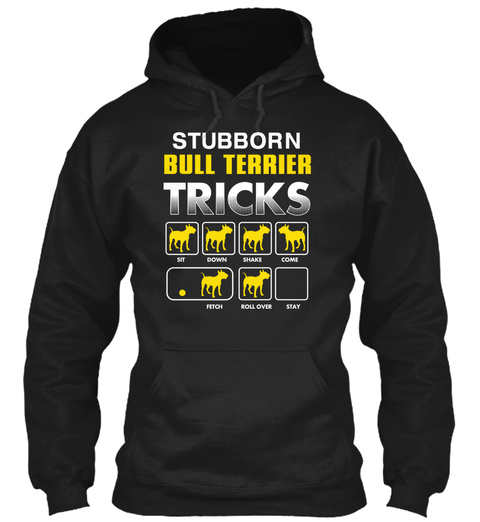 Stubborn Bull Terrier Tricks Black T-Shirt Front