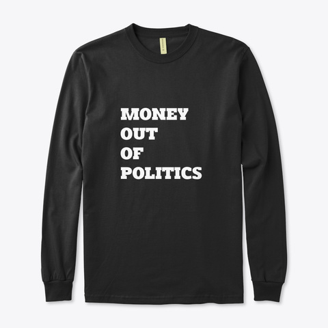 Money Out Of Politics Long Sleeve Black T-Shirt Front