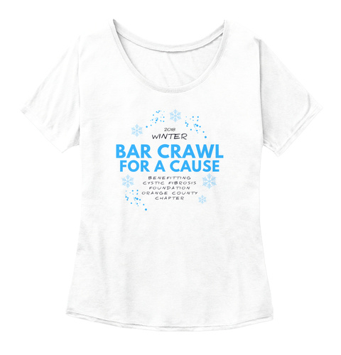2018 Winter Bar Crawl For A Cause Benefitting Cystic Fibrosis Foundation Orange County Chapter White  Women's T-Shirt Front