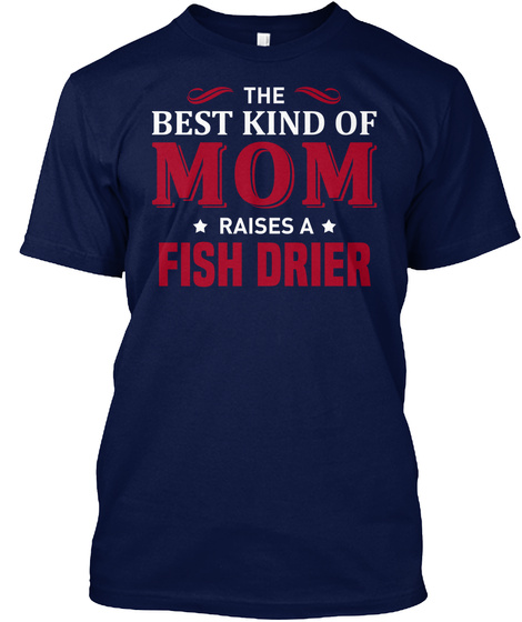 The Best Kind Of Mom Raises A Fish Drier Navy T-Shirt Front