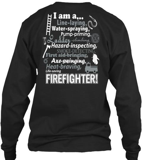 I Am A.. Line Laying, Water  Spraying, Pump Priming, Ladder Climbing, Hazard Inspecting, Smoke Detecting, First Aid ... Black Camiseta Back