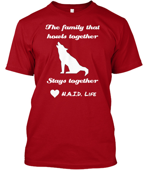 The Family That Howls Together Stays Together N.A.I.D. Life Deep Red T-Shirt Front