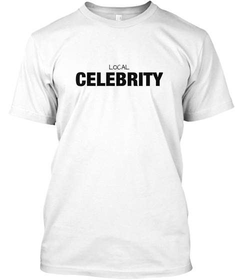Local  Celebrity White T-Shirt Front