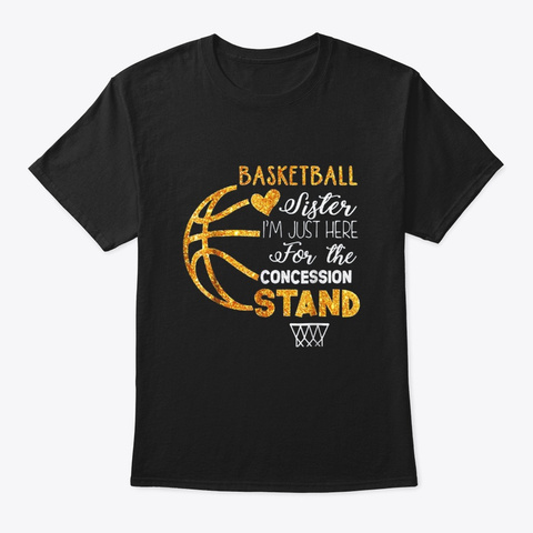 Basketball Sister Im Just Here For The Black T-Shirt Front