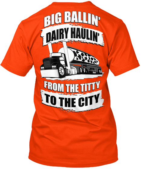 Big Ballin' To The City Big Ballin' Dairy Haulin' From The Titty To The City Orange T-Shirt Back