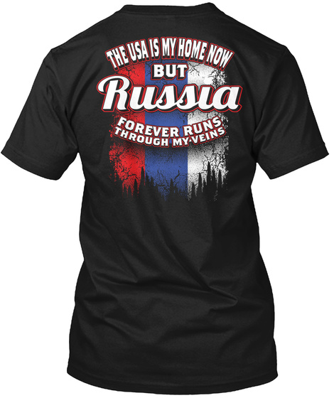 The Usa Is My Home Now But Russia Forever Runs Through My Veins Black T-Shirt Back
