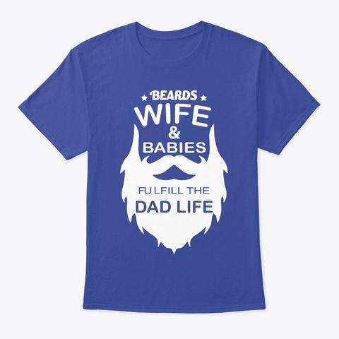 Beards Wife Babies Dad Life Tshirt Deep Royal T-Shirt Front