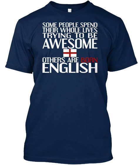 Some People Spend Their Whole Lives Trying To Be Awesome Others Are Born English  Navy T-Shirt Front