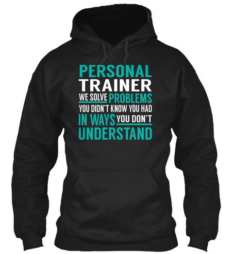 Personal Trainer   We Solve Problems Black T-Shirt Front