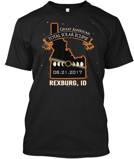 Great American Total Solar Eclipse 08.21.2017 Rexburg, Id Black T-Shirt Front