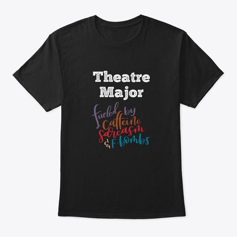 [Theatre] Theatre Major   Fueled Black T-Shirt Front