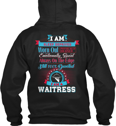 I Am Sleep Deprived Worn Out Physically Drained Emotionally Spent Always On The Edge Still Devoted I Am A Waitress Black T-Shirt Back