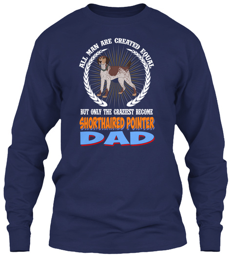 All Man Are Created Shorthaired Pointer Navy T-Shirt Front