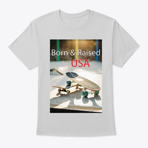 Born And Raised In Usa   Skateboard Light Steel T-Shirt Front
