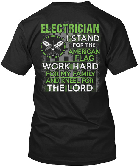 Electrician I Stand For The American Flag Work Hard For My Family And Kneel For The Lord Black T-Shirt Back