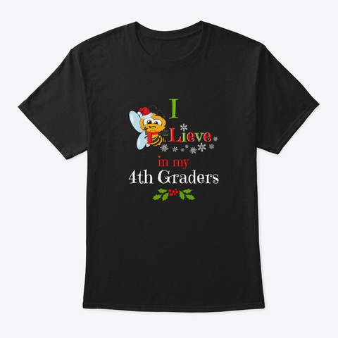 Christmas I Bee Lieve In My 4th Graders Black T-Shirt Front