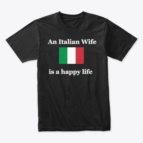 An Italian Wife Is A Happy Life Black T-Shirt Front