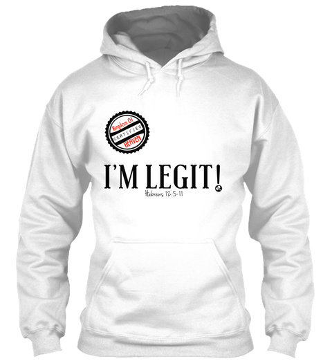 Kingdom Of Certified Heaven I'm Legit! Hebrews 12 5 11 White T-Shirt Front