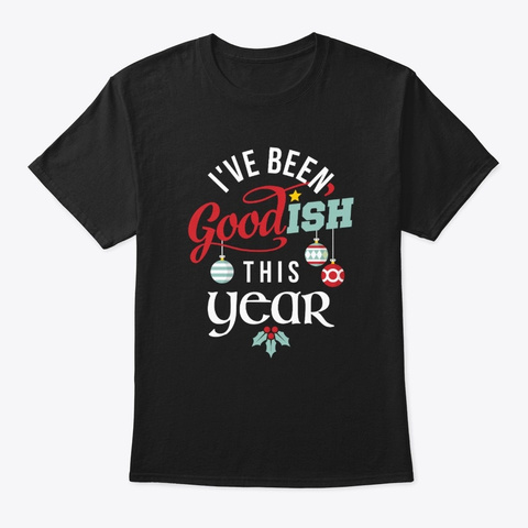 I've Been Goodish This Year Black T-Shirt Front