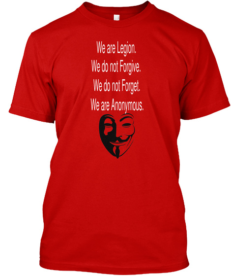 We Are Legion We Do Not Forgive. We Do Not Forget. We Are Anonymous. Classic Red T-Shirt Front