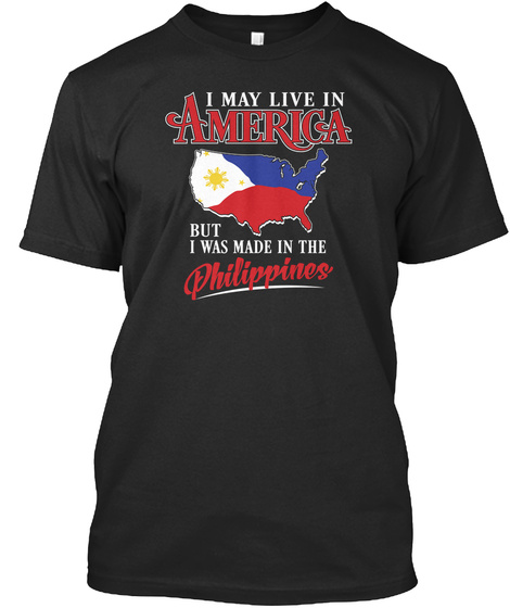 I May Live In America But I Was Made In The Philippines Black T-Shirt Front