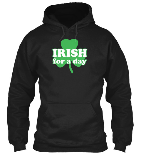 Irish For A Day Funny Tshirt Black Sweatshirt Front
