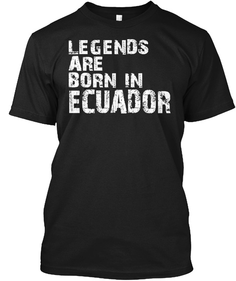 Legends Are Born In Ecuador Black T-Shirt Front