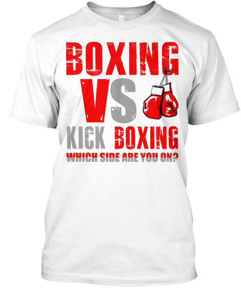 Boxing Vs Kick Boxing Which Side Are You On White T-Shirt Front
