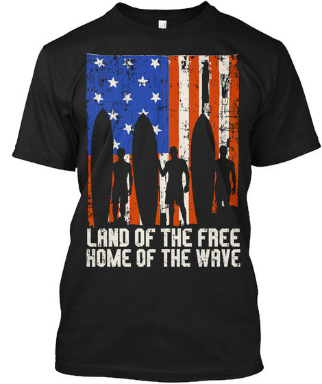 Land Of The Free Home Of The Wave  Black T-Shirt Front