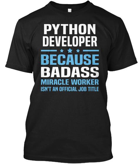 Python Developer Because Badass Miracle Worker Isn't An Official Job Title Black T-Shirt Front