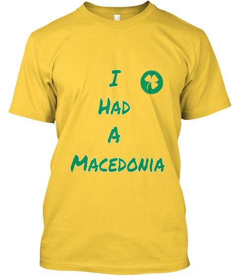 I Had A Macedonia Daisy T-Shirt Front