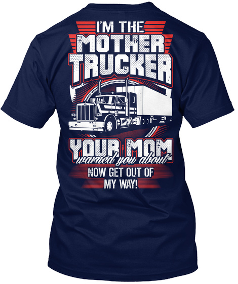 6d71cf8a Truckers Mother Trucker - I'm the mother trucker your mom now get ...