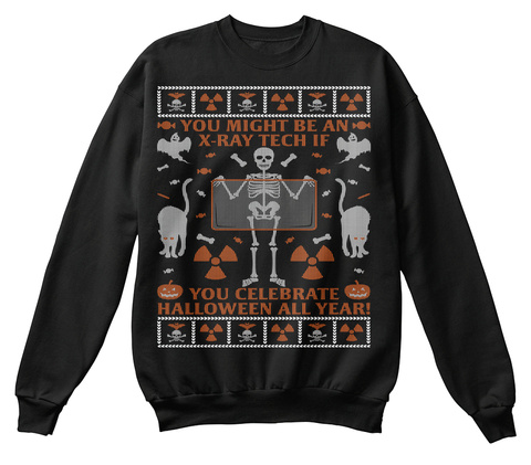 Xray Tech   Halloween All Year Black Sweatshirt Front
