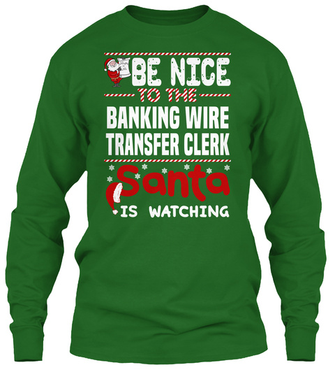 Be Nice To The Banking Wire Transfer Clerk Santa Is Watching Irish Green T-Shirt Front